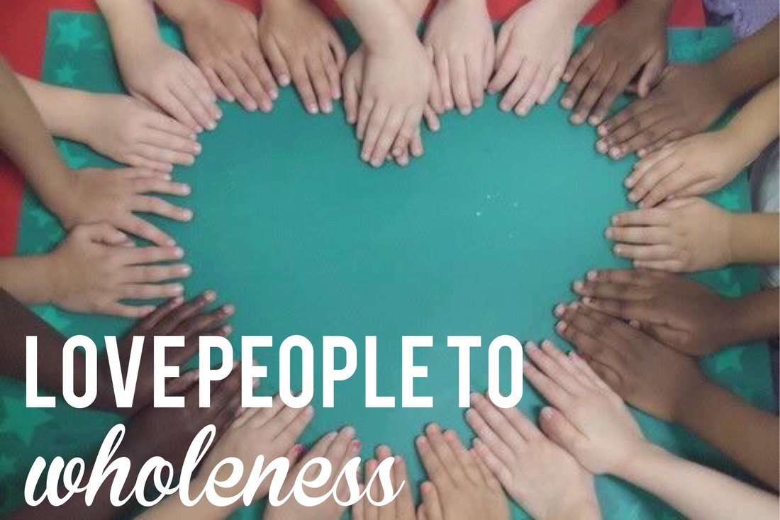 Love People to Wholeness